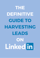 The Definitive Guide To Harvesting Leads On LinkedIn