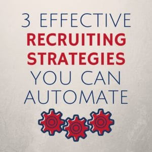 3 Effective Recruiting Strategies You Can Automate