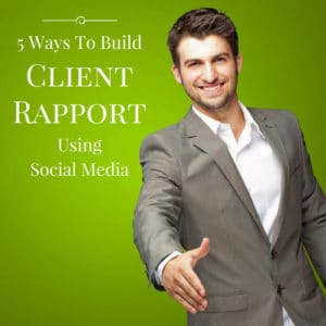 5 Ways To Build Client Rapport Using Social Media